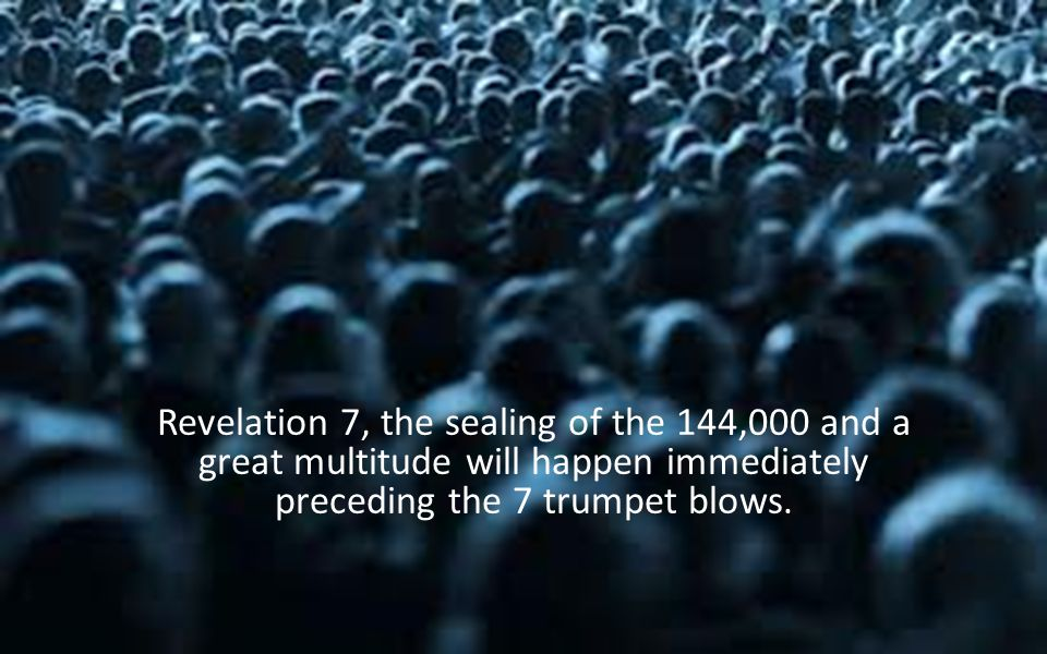 Revelation 7, the sealing of the 144,000 and a great multitude will happen immediately preceding the 7 trumpet blows.