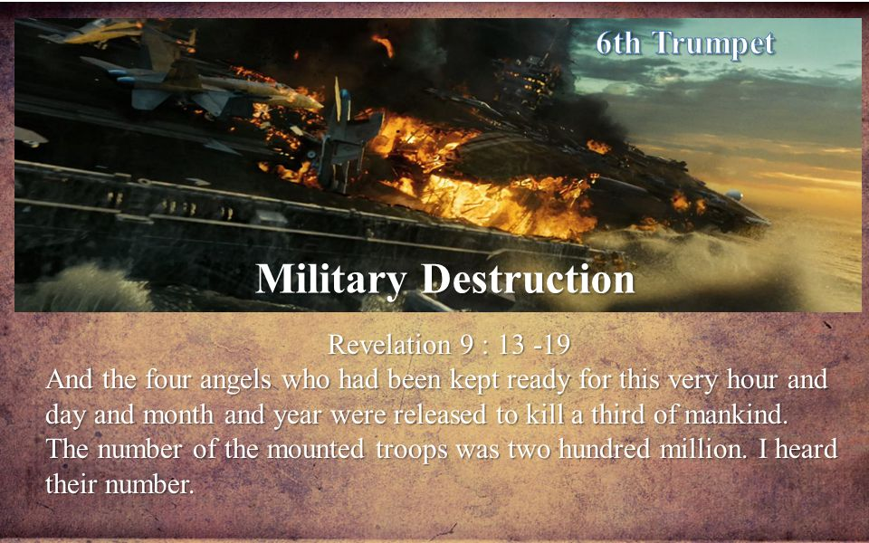 Military Destruction Revelation 9 : 13 -19 And the four angels who had been kept ready for this very hour and day and month and year were released to