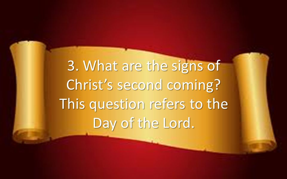 3. What are the signs of Christs second coming? This question refers to the Day of the Lord.