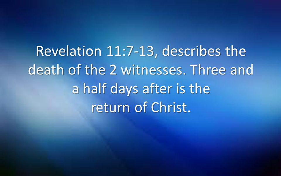 Revelation 11:7-13, describes the death of the 2 witnesses. Three and a half days after is the return of Christ.