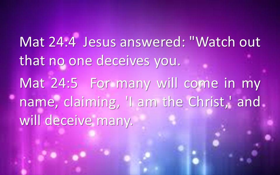Mat 24:4 Jesus answered: