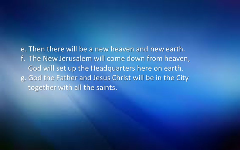 e.Then there will be a new heaven and new earth. f.