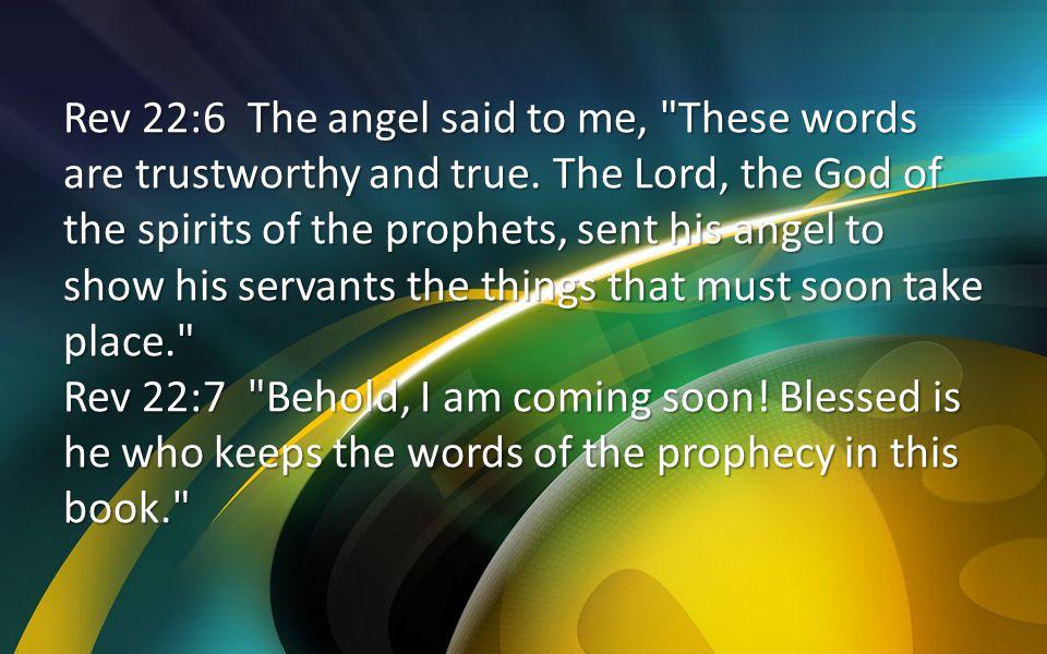 Rev 22:6 The angel said to me,