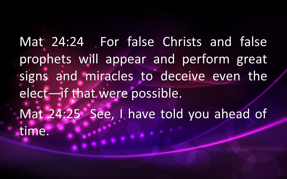 Mat 24:24 For false Christs and false prophets will appear and perform great signs and miracles to deceive even the electif that were possible.