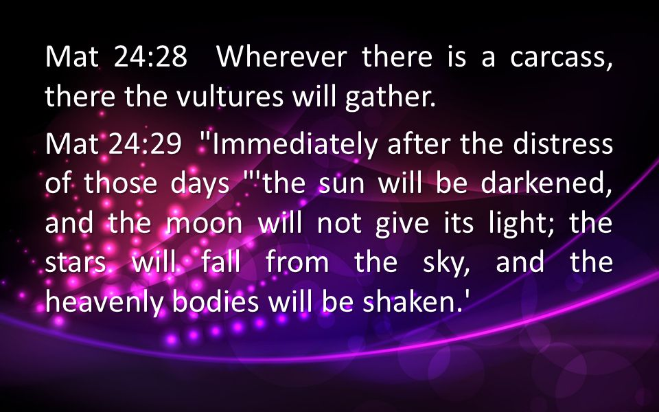 Mat 24:28 Wherever there is a carcass, there the vultures will gather.