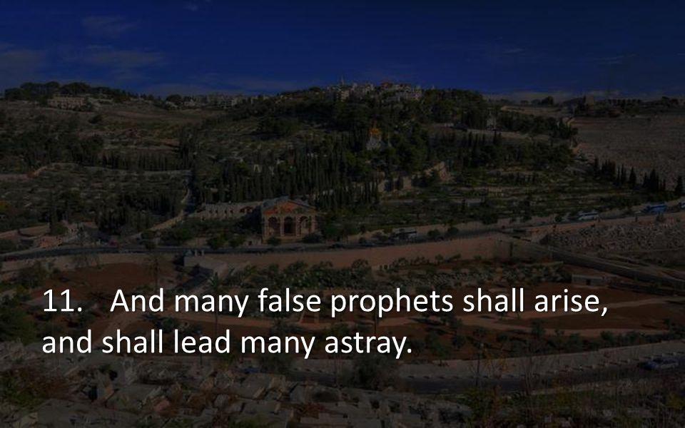 11.And many false prophets shall arise, and shall lead many astray.