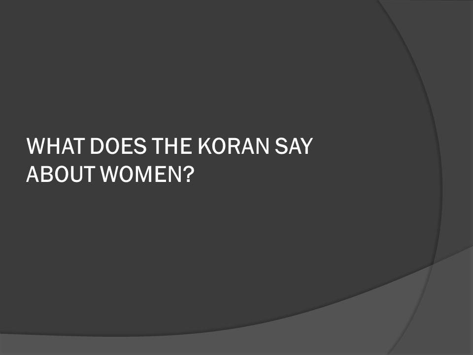 WHAT DOES THE KORAN SAY ABOUT WOMEN?