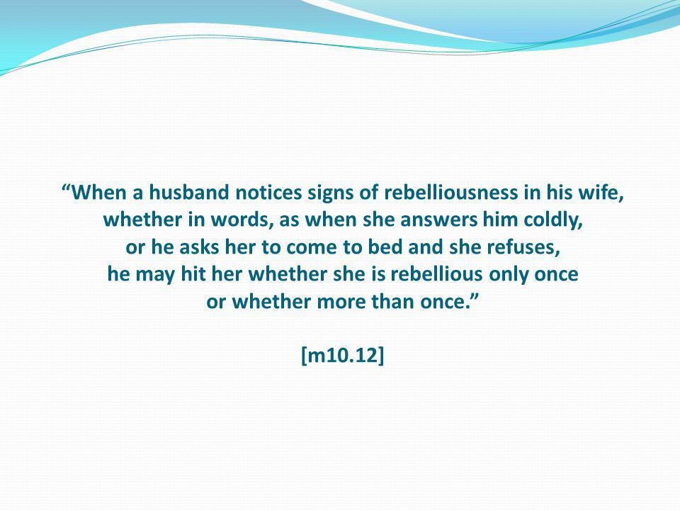 When a husband notices signs of rebelliousness in his wife, whether in words, as when she answers him coldly, or he asks her to come to bed and she re