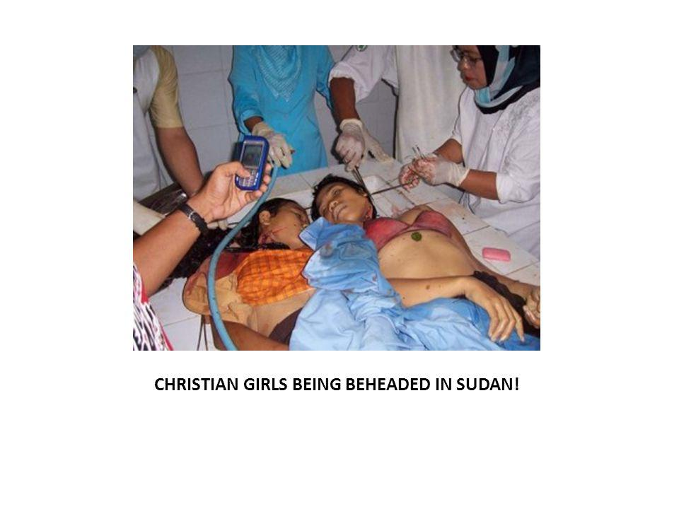 CHRISTIAN GIRLS BEING BEHEADED IN SUDAN!