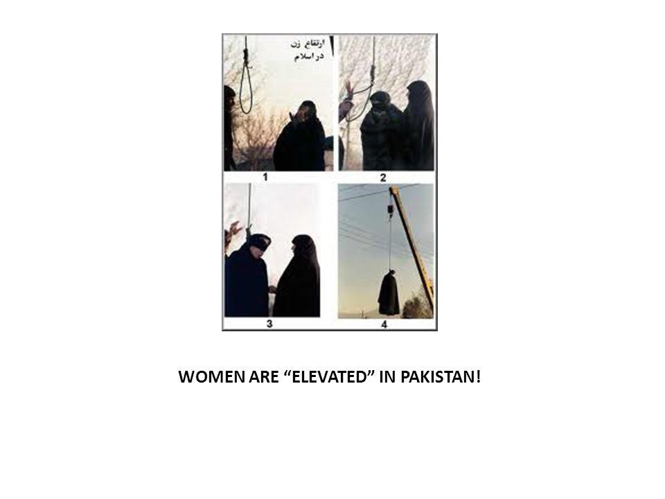 WOMEN ARE ELEVATED IN PAKISTAN!