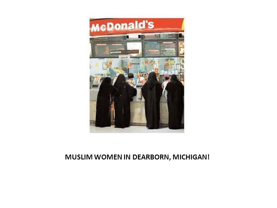 MUSLIM WOMEN IN DEARBORN, MICHIGAN!