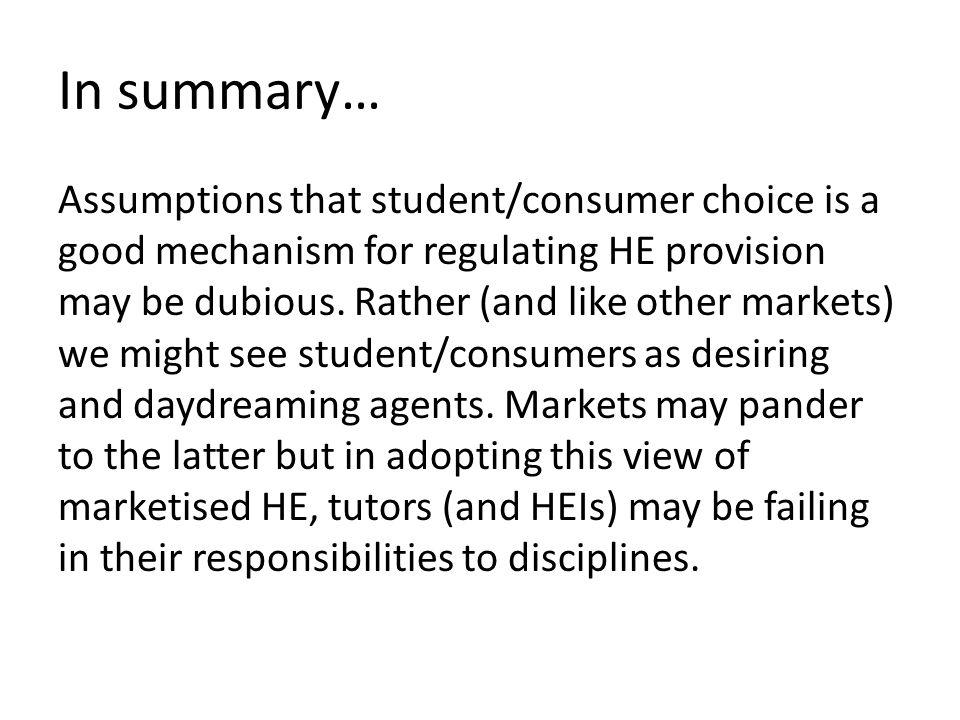 In summary… Assumptions that student/consumer choice is a good mechanism for regulating HE provision may be dubious.