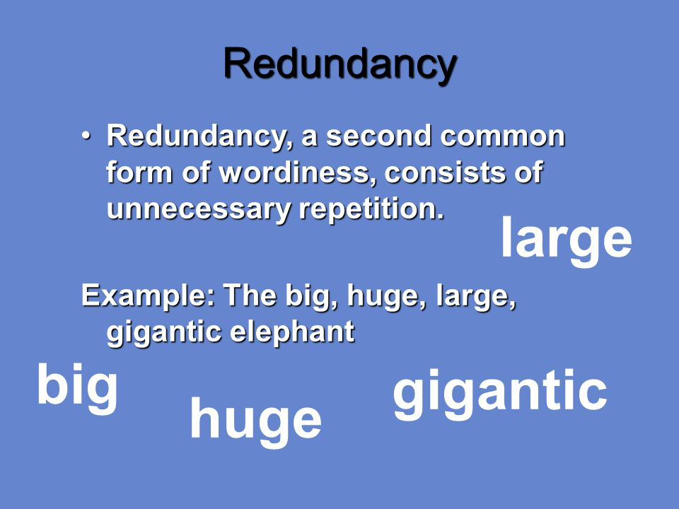 Redundancy Redundancy, a second common form of wordiness, consists of unnecessary repetition.Redundancy, a second common form of wordiness, consists of unnecessary repetition.