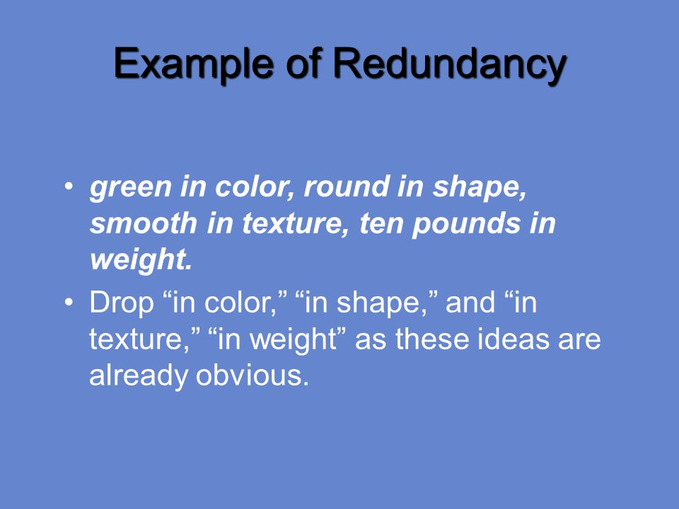 Example of Redundancy green in color, round in shape, smooth in texture, ten pounds in weight.