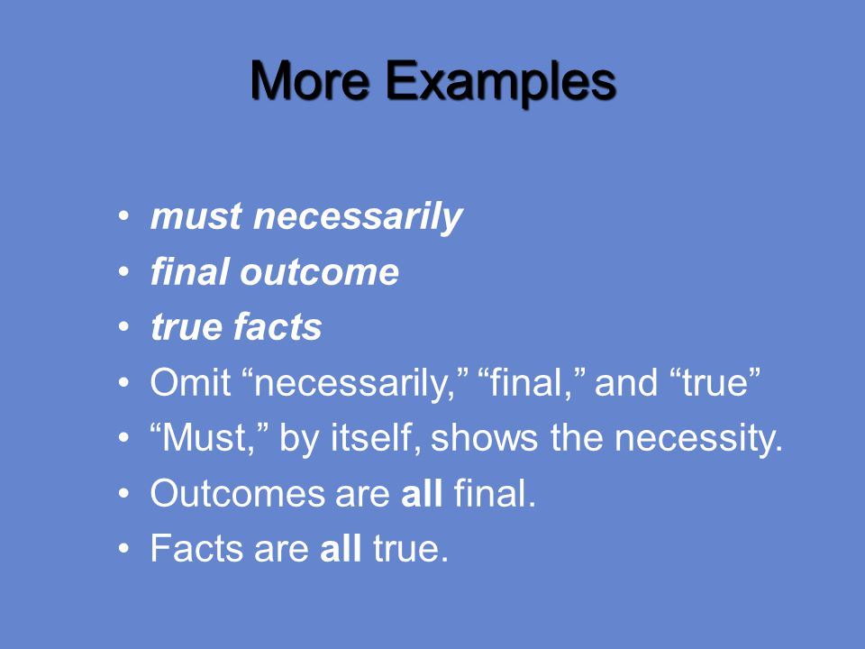 More Examples must necessarily final outcome true facts Omit necessarily, final, and true Must, by itself, shows the necessity.