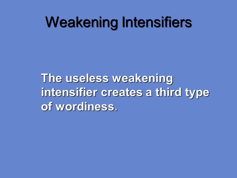 Weakening Intensifiers The useless weakening intensifier creates a third type of wordiness.