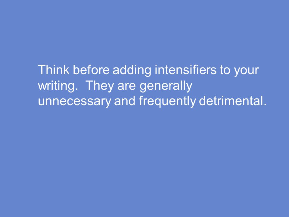 Think before adding intensifiers to your writing.