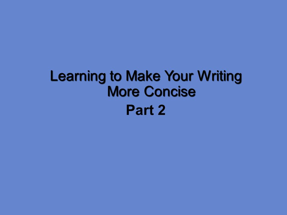 Learning to Make Your Writing More Concise Part 2