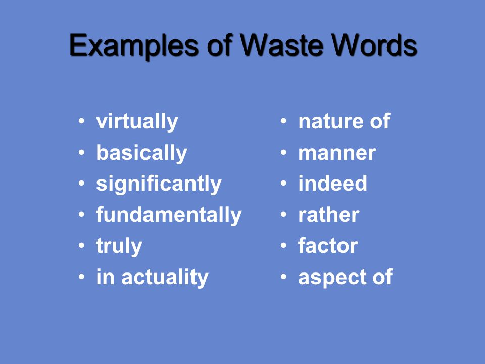 Examples of Waste Words virtually basically significantly fundamentally truly in actuality nature of manner indeed rather factor aspect of