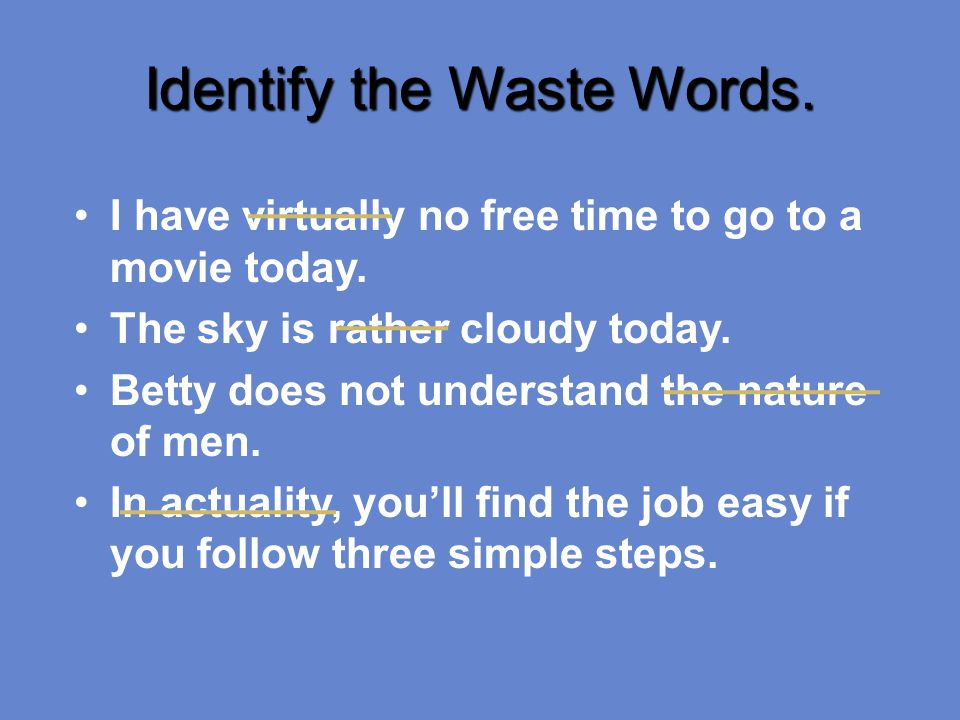 Identify the Waste Words. I have virtually no free time to go to a movie today.