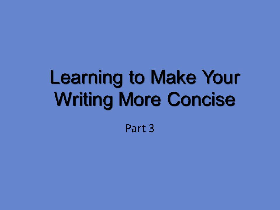 Learning to Make Your Writing More Concise Part 3