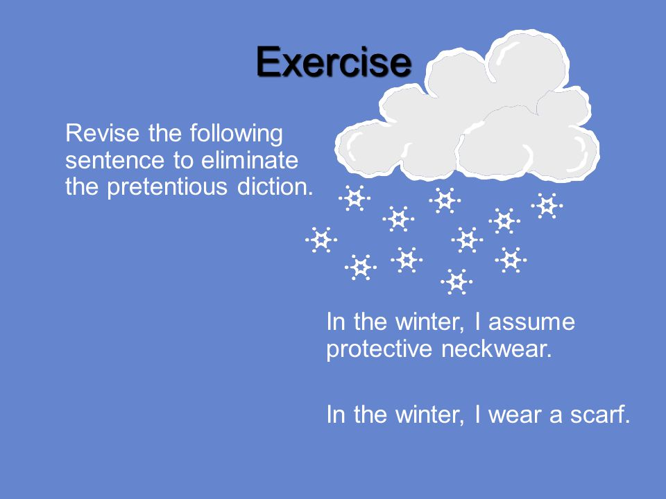 Exercise Revise the following sentence to eliminate the pretentious diction.