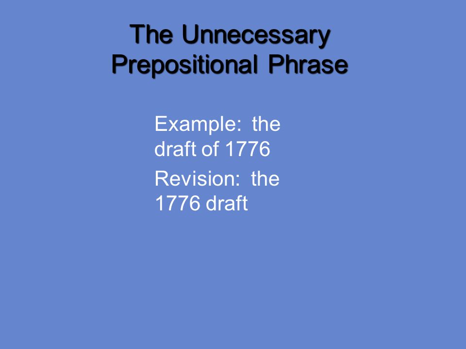 The Unnecessary Prepositional Phrase Example: the draft of 1776 Revision: the 1776 draft