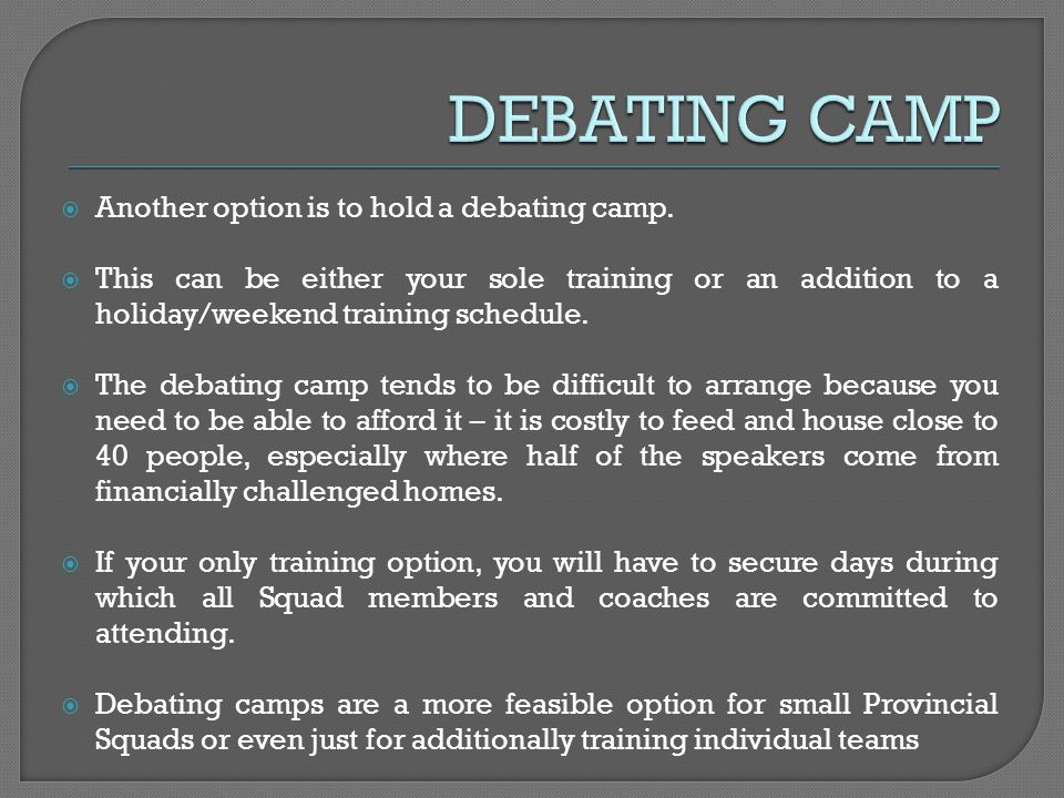 Another option is to hold a debating camp.