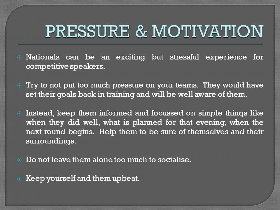 Nationals can be an exciting but stressful experience for competitive speakers. Try to not put too much pressure on your teams. They would have set th