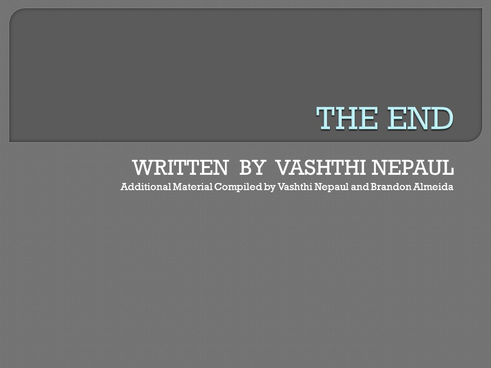 WRITTEN BY VASHTHI NEPAUL Additional Material Compiled by Vashthi Nepaul and Brandon Almeida