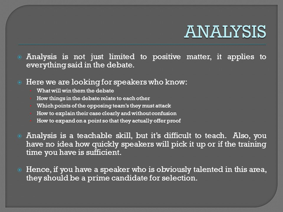 Analysis is not just limited to positive matter, it applies to everything said in the debate. Here we are looking for speakers who know: What will win