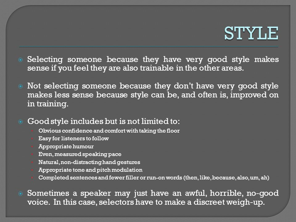 Selecting someone because they have very good style makes sense if you feel they are also trainable in the other areas. Not selecting someone because