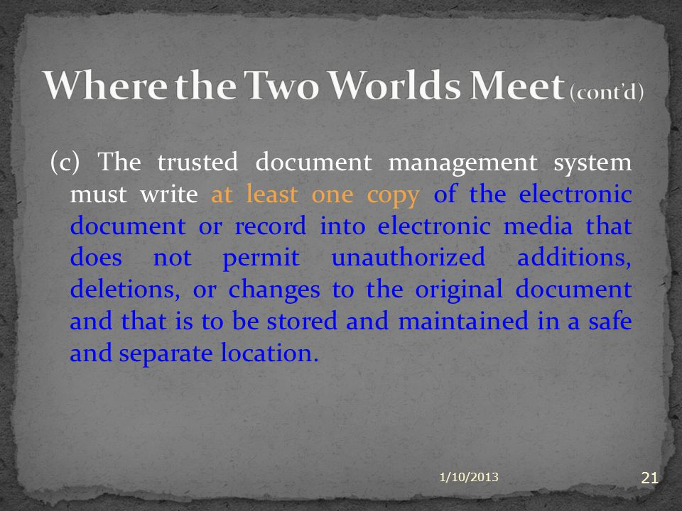 (c) The trusted document management system must write at least one copy of the electronic document or record into electronic media that does not permi