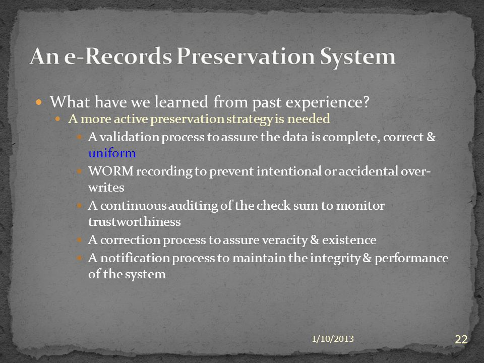 What have we learned from past experience? A more active preservation strategy is needed A validation process to assure the data is complete, correct