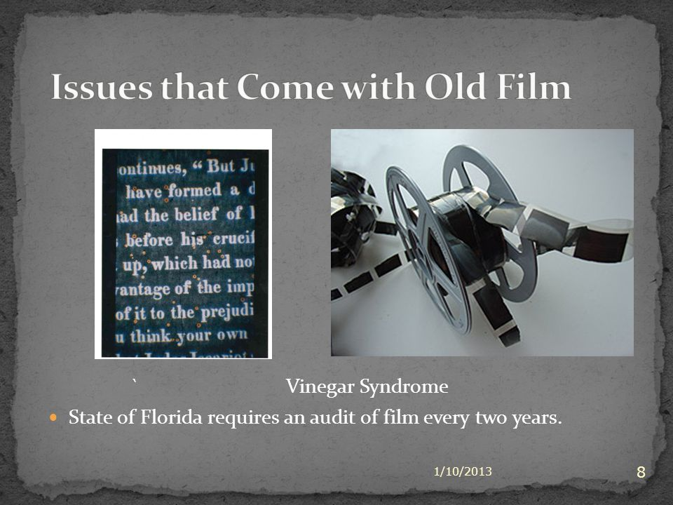 ` Vinegar Syndrome State of Florida requires an audit of film every two years. 1/10/2013 8