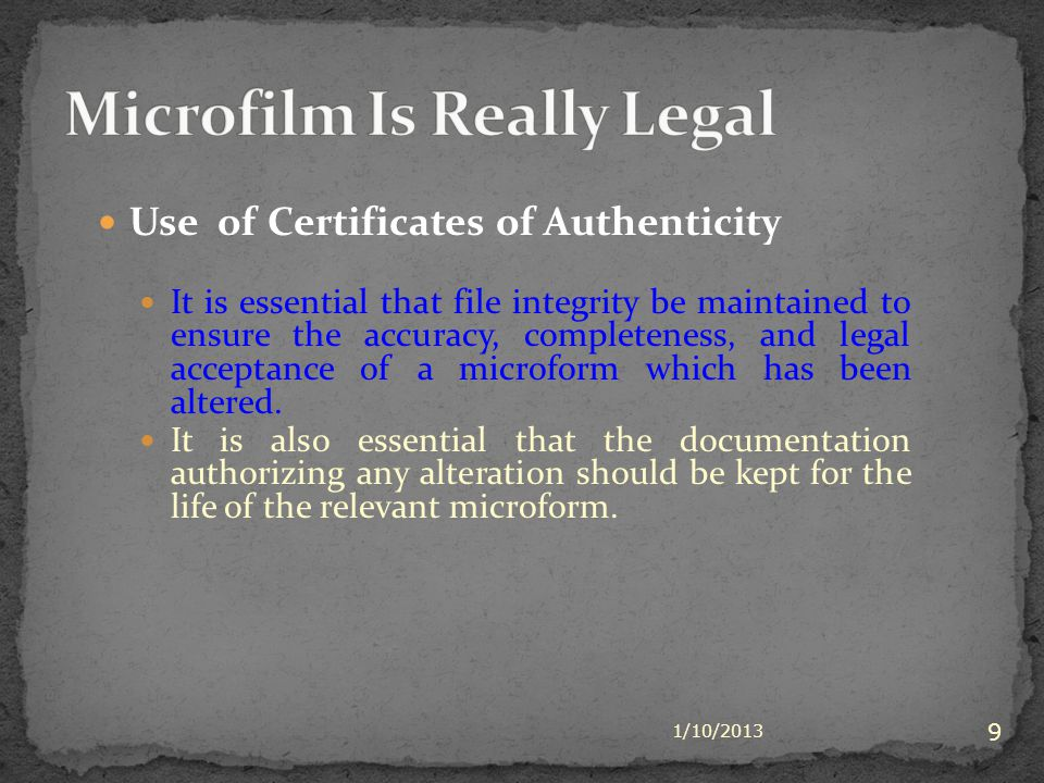 Use of Certificates of Authenticity It is essential that file integrity be maintained to ensure the accuracy, completeness, and legal acceptance of a