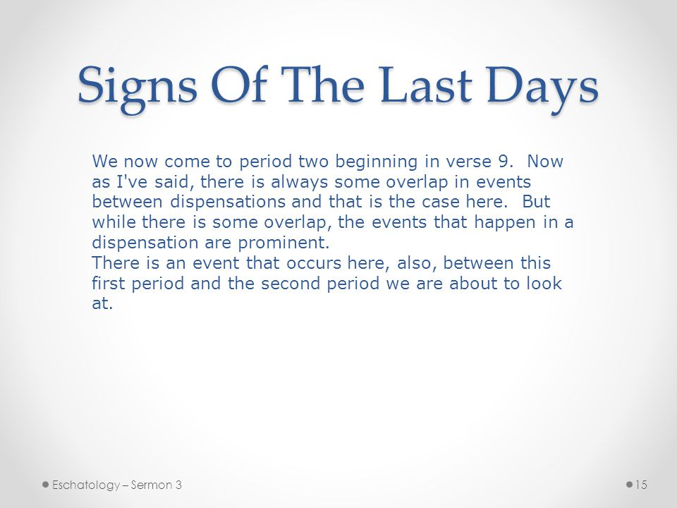 Signs Of The Last Days Eschatology – Sermon 315 We now come to period two beginning in verse 9.