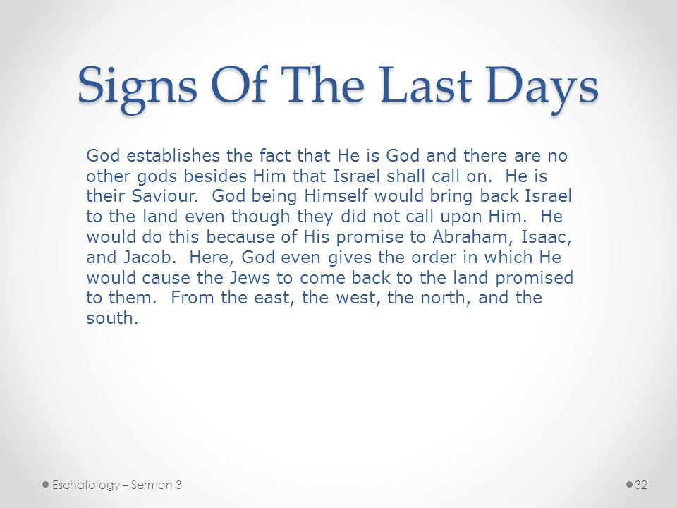 Signs Of The Last Days Eschatology – Sermon 332 God establishes the fact that He is God and there are no other gods besides Him that Israel shall call on.