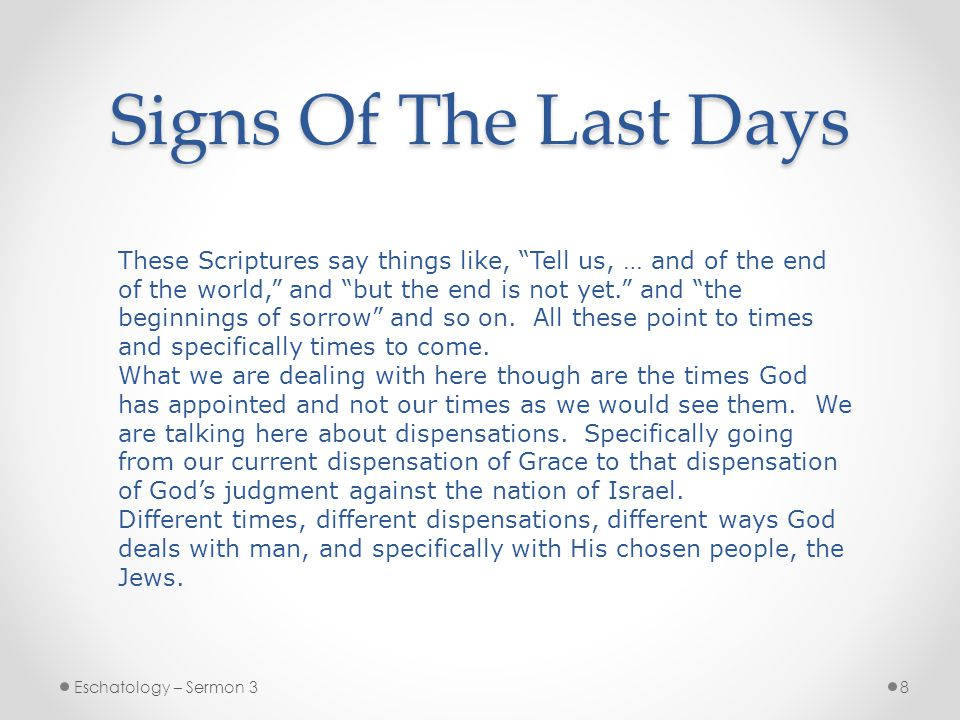 Signs Of The Last Days Eschatology – Sermon 38 These Scriptures say things like, Tell us, … and of the end of the world, and but the end is not yet.