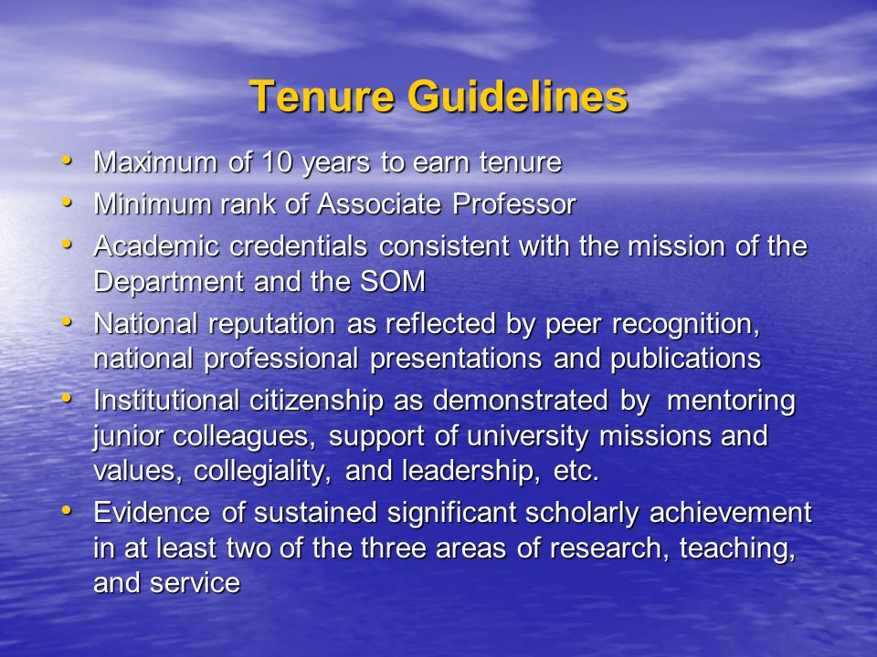 Tenure Guidelines Maximum of 10 years to earn tenure Maximum of 10 years to earn tenure Minimum rank of Associate Professor Minimum rank of Associate