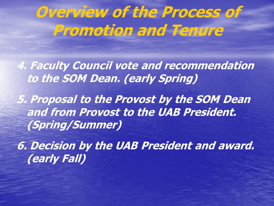 Overview of the Process of Promotion and Tenure 4. Faculty Council vote and recommendation to the SOM Dean. (early Spring) 5. Proposal to the Provost