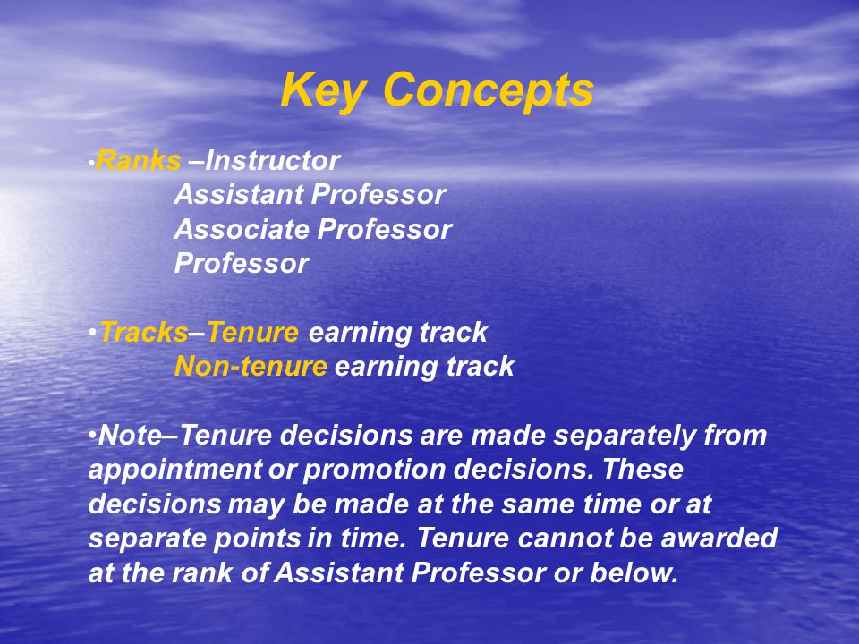 Key Concepts Ranks –Instructor Assistant Professor Associate Professor Professor Tracks–Tenure earning track Non-tenure earning track Note–Tenure deci