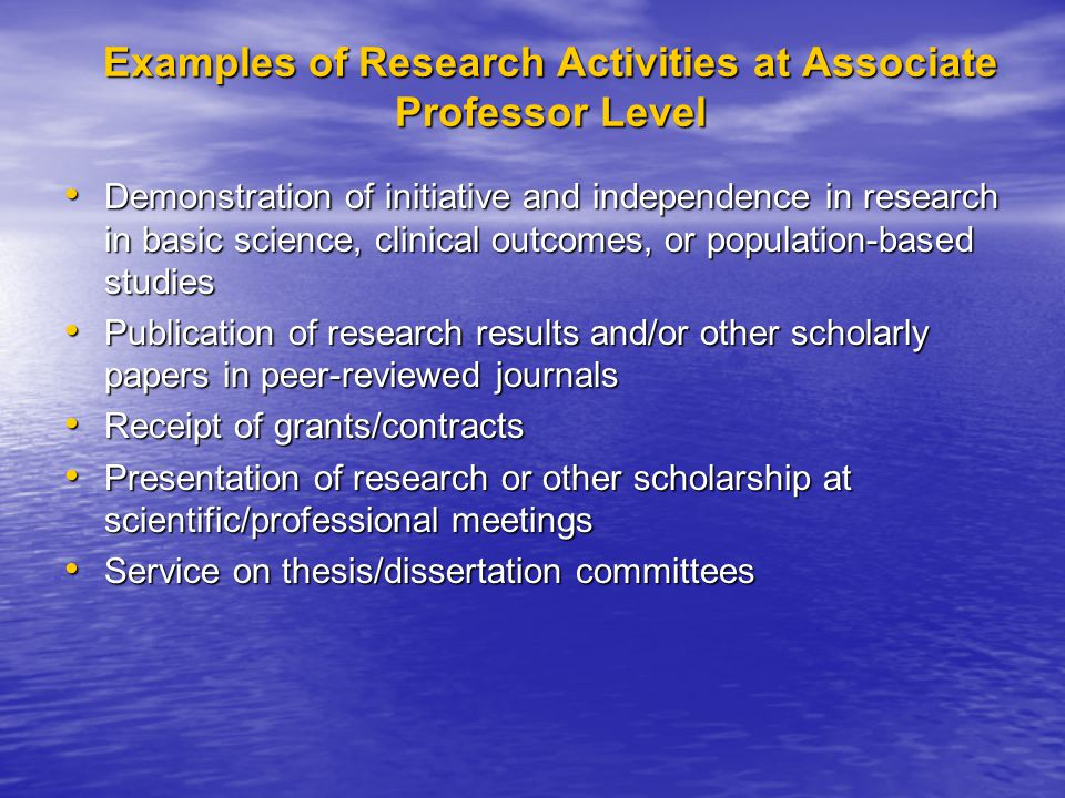 Examples of Research Activities at Associate Professor Level Demonstration of initiative and independence in research in basic science, clinical outco
