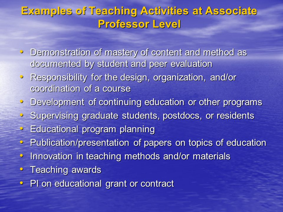 Examples of Teaching Activities at Associate Professor Level Demonstration of mastery of content and method as documented by student and peer evaluati