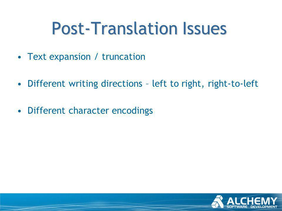 Post-Translation Issues Text expansion / truncation Different writing directions – left to right, right-to-left Different character encodings