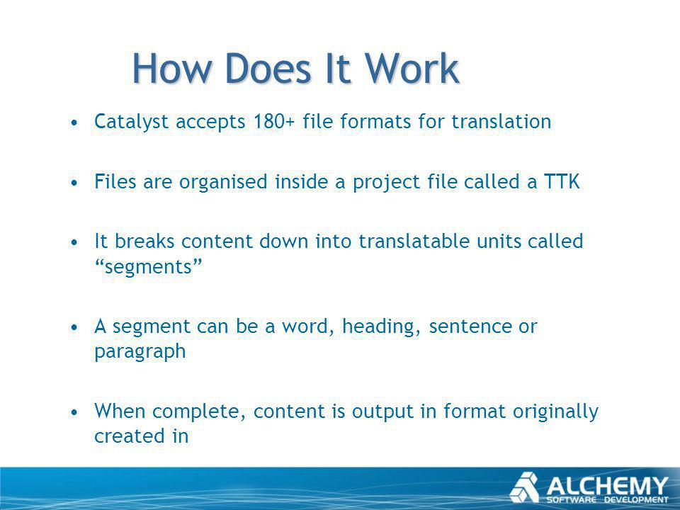 How Does It Work Catalyst accepts 180+ file formats for translation Files are organised inside a project file called a TTK It breaks content down into