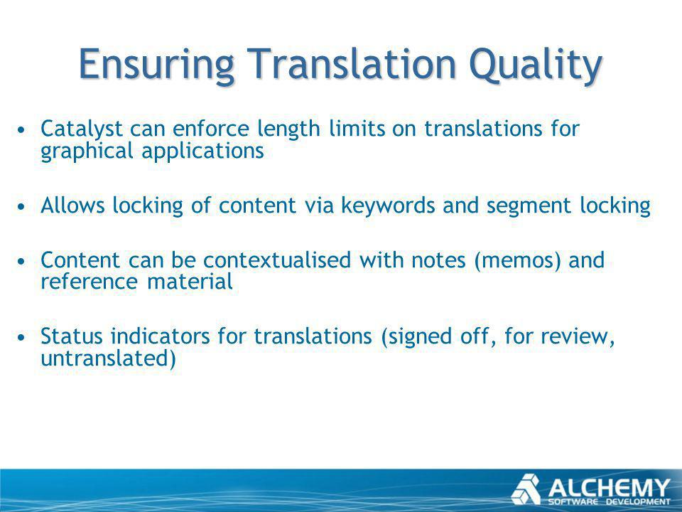 Ensuring Translation Quality Catalyst can enforce length limits on translations for graphical applications Allows locking of content via keywords and