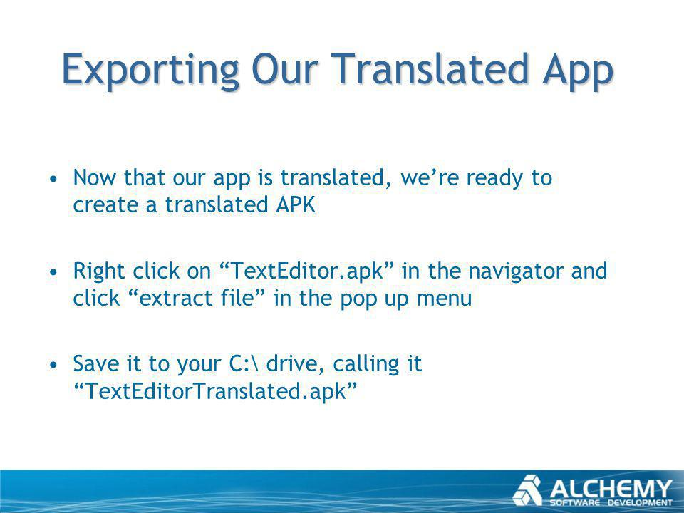 Exporting Our Translated App Now that our app is translated, were ready to create a translated APK Right click on TextEditor.apk in the navigator and