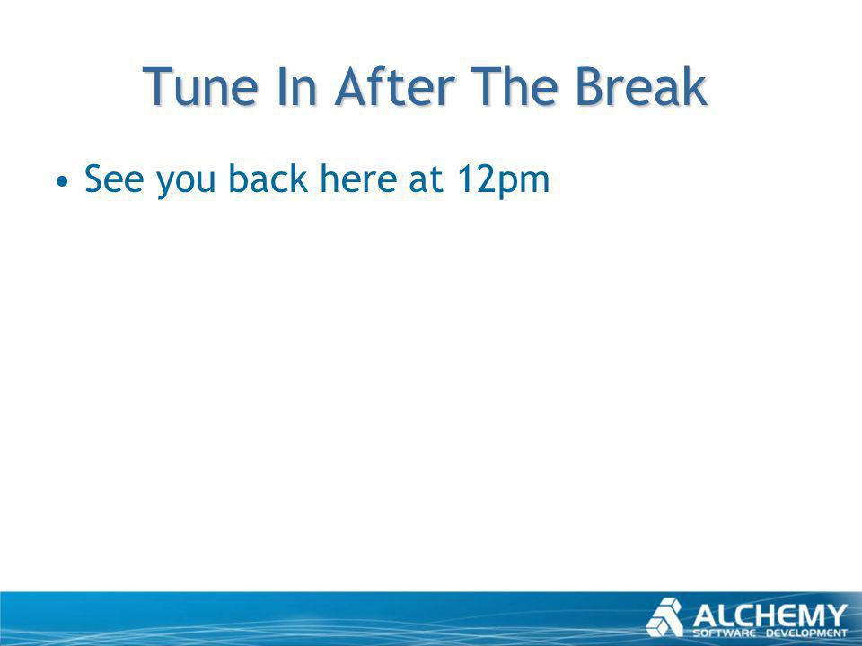 Tune In After The Break See you back here at 12pm