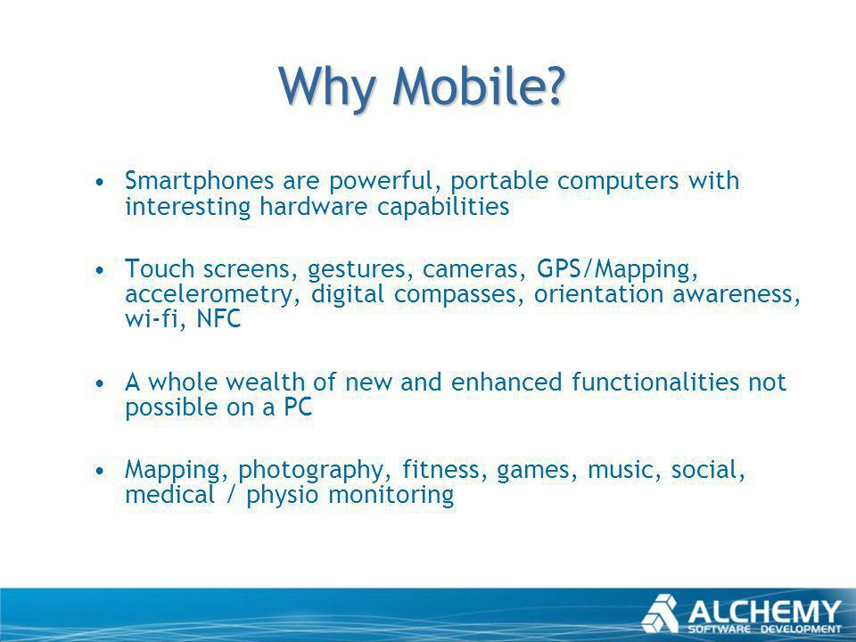 Smartphones are powerful, portable computers with interesting hardware capabilities Touch screens, gestures, cameras, GPS/Mapping, accelerometry, digi